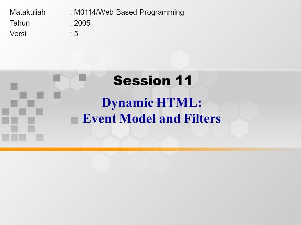Learning Outcomes Pada akhir pertemuan ini, diharapkan mahasiswa akan mampu : menghasilkan web page dengan menerapkan konsep Dynamic HTML: CSS, Event Model, Filter, Transition, dan Data Binding (C3)