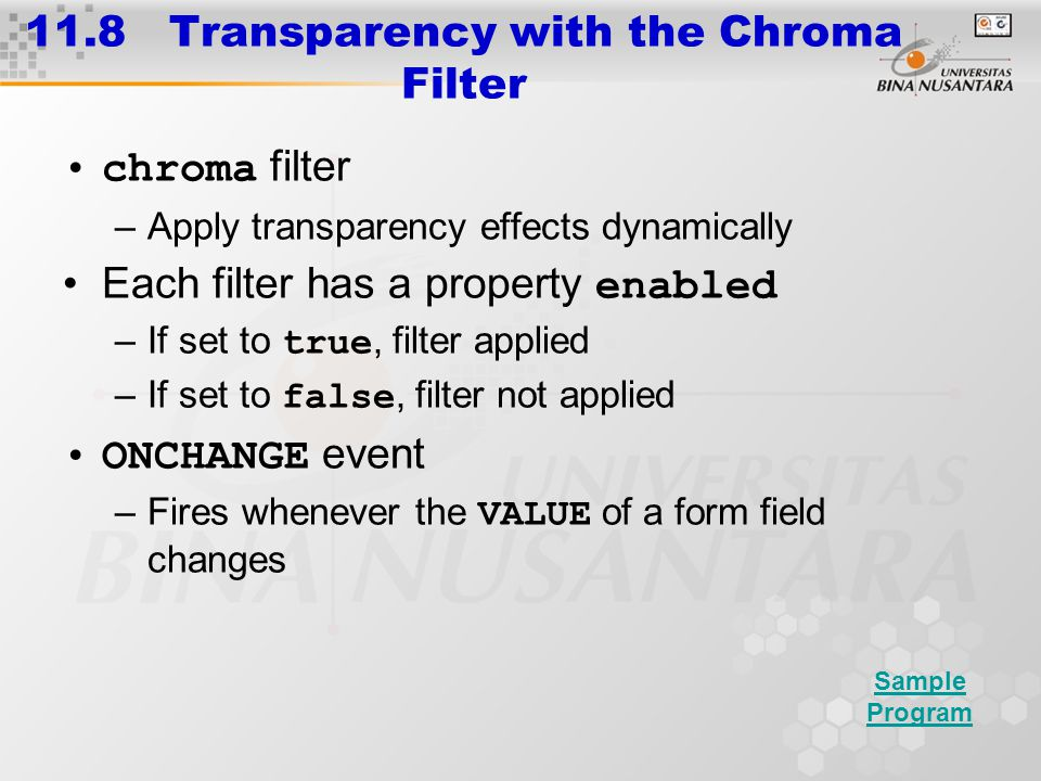 11.8 Transparency with the Chroma Filter chroma filter –Apply transparency effects dynamically Each filter has a property enabled –If set to true, fil