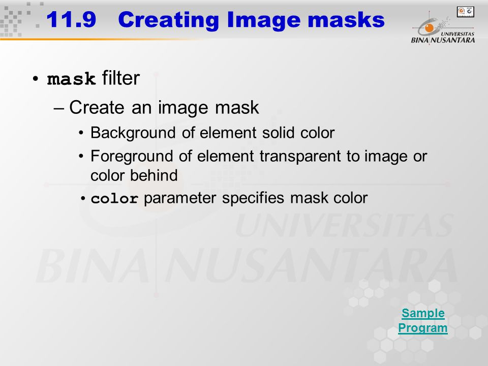 11.9 Creating Image masks mask filter –Create an image mask Background of element solid color Foreground of element transparent to image or color behi