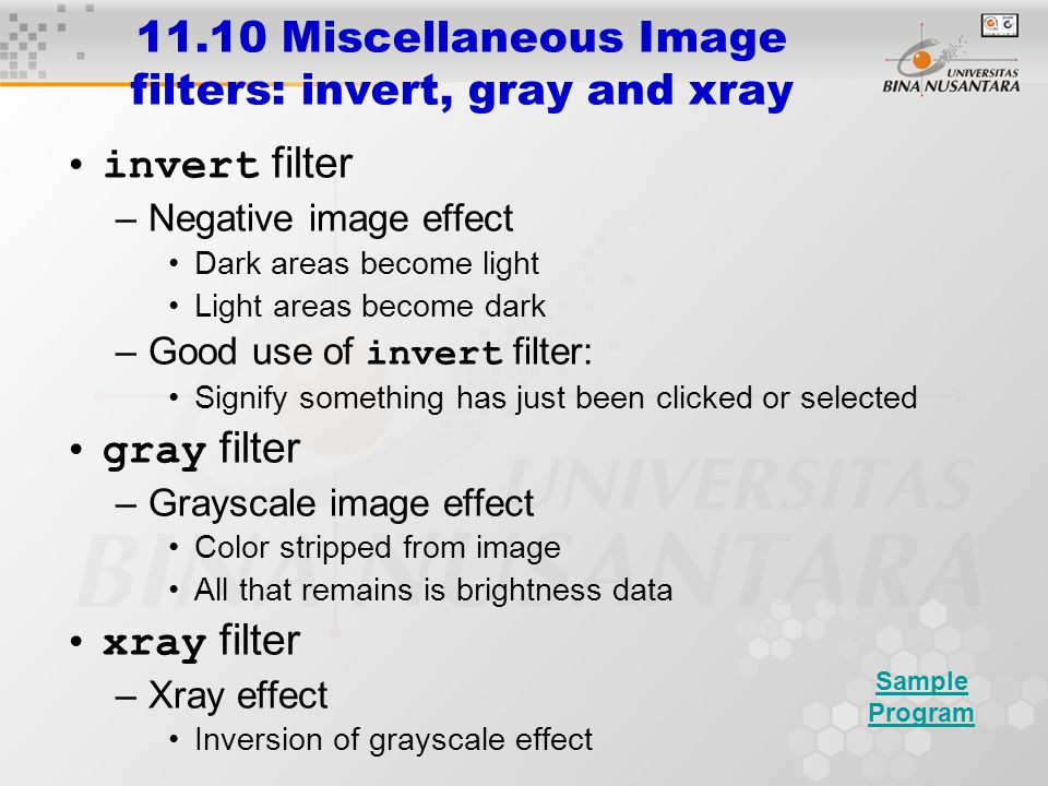 11.10 Miscellaneous Image filters: invert, gray and xray invert filter –Negative image effect Dark areas become light Light areas become dark –Good us