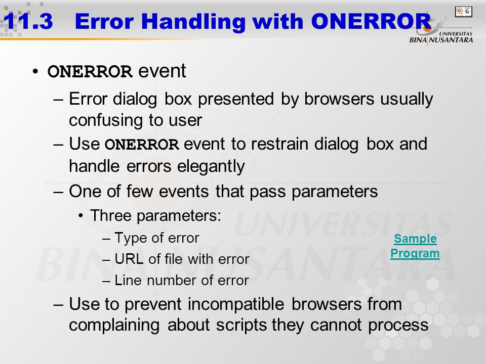 11.3 Error Handling with ONERROR ONERROR event –Error dialog box presented by browsers usually confusing to user –Use ONERROR event to restrain dialog