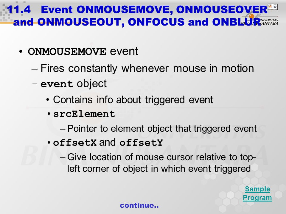 11.4 Event ONMOUSEMOVE, ONMOUSEOVER and ONMOUSEOUT, ONFOCUS and ONBLUR ONMOUSEMOVE event –Fires constantly whenever mouse in motion –event object Cont