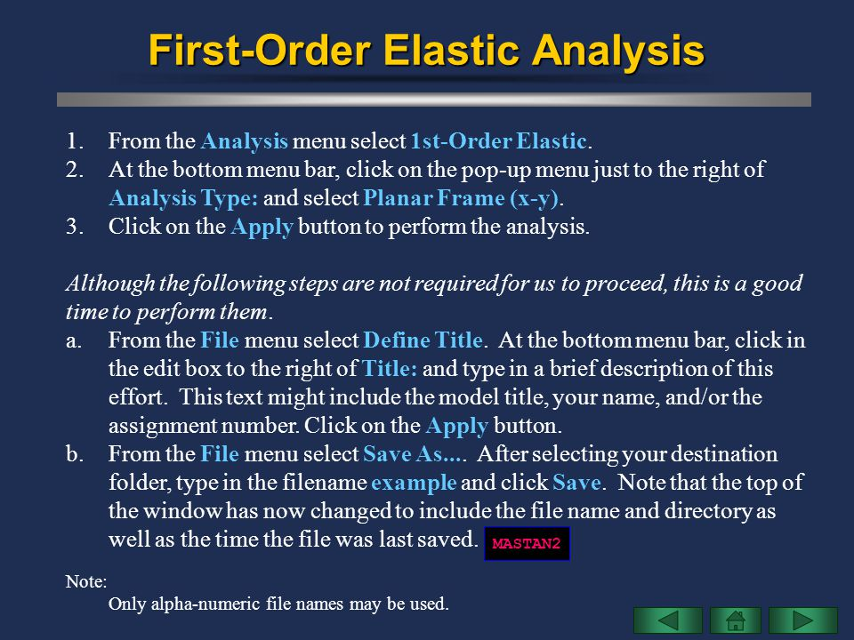 First-Order Elastic Analysis 1.From the Analysis menu select 1st-Order Elastic. 2.At the bottom menu bar, click on the pop-up menu just to the right o