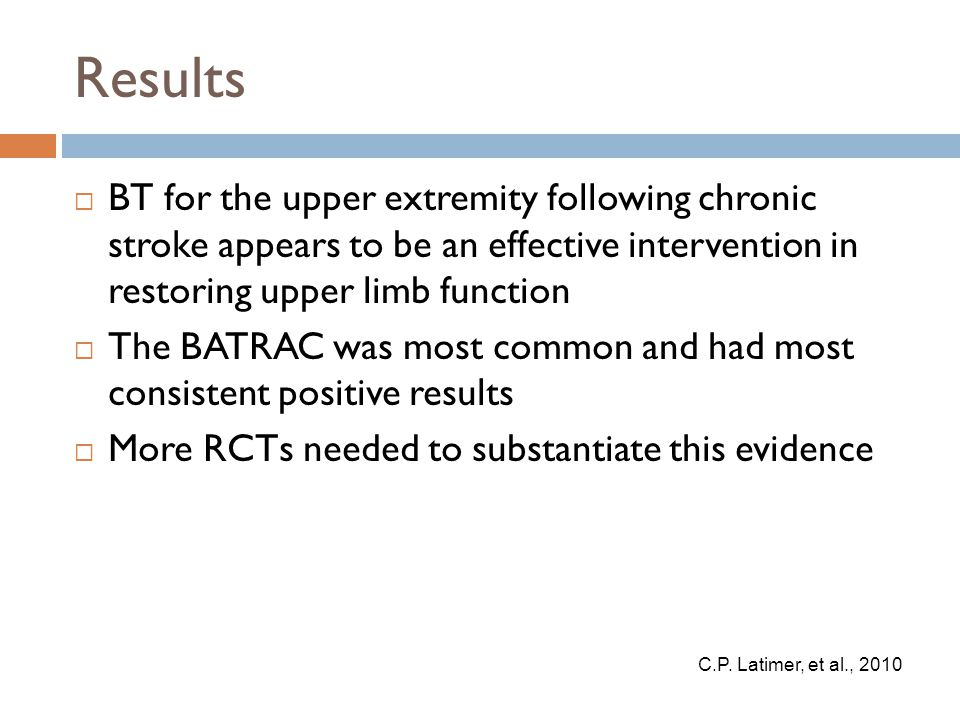 Results  BT for the upper extremity following chronic stroke appears to be an effective intervention in restoring upper limb function  The BATRAC wa