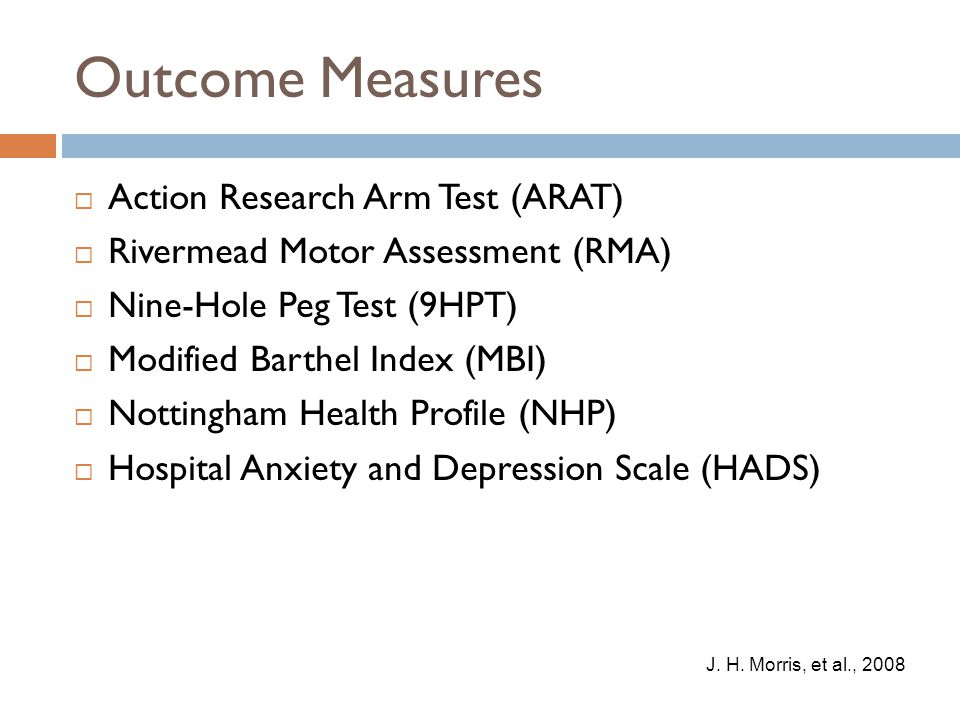 Outcome Measures  Action Research Arm Test (ARAT)  Rivermead Motor Assessment (RMA)  Nine-Hole Peg Test (9HPT)  Modified Barthel Index (MBI)  Not