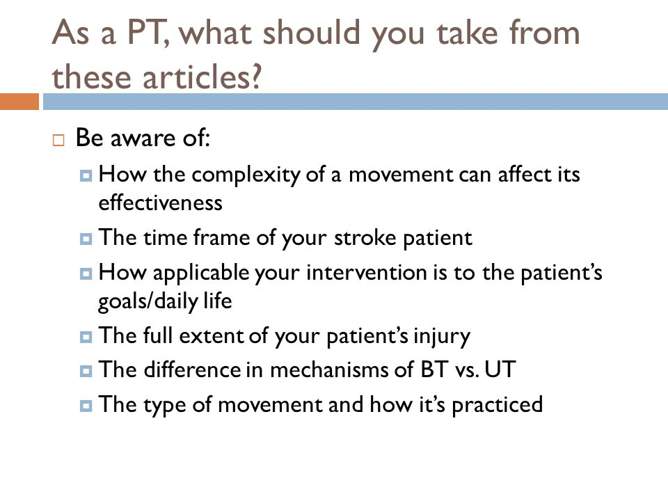 As a PT, what should you take from these articles?  Be aware of:  How the complexity of a movement can affect its effectiveness  The time frame of