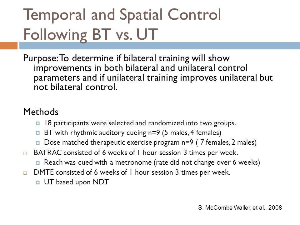 Temporal and Spatial Control Following BT vs. UT Purpose: To determine if bilateral training will show improvements in both bilateral and unilateral c