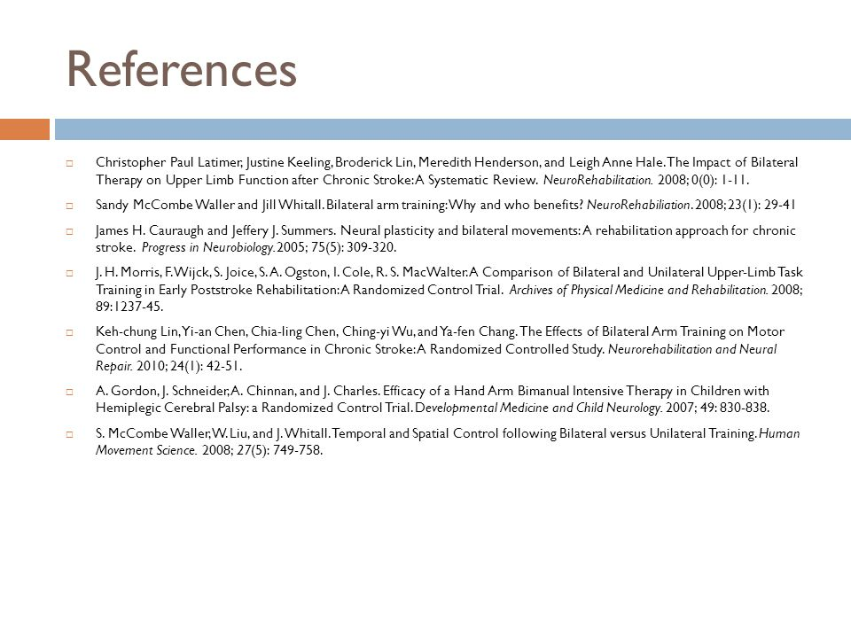 References  Christopher Paul Latimer, Justine Keeling, Broderick Lin, Meredith Henderson, and Leigh Anne Hale. The Impact of Bilateral Therapy on Upp