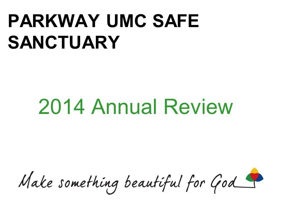 PARKWAY UMC SAFE SANCTUARY 2014 Annual Review