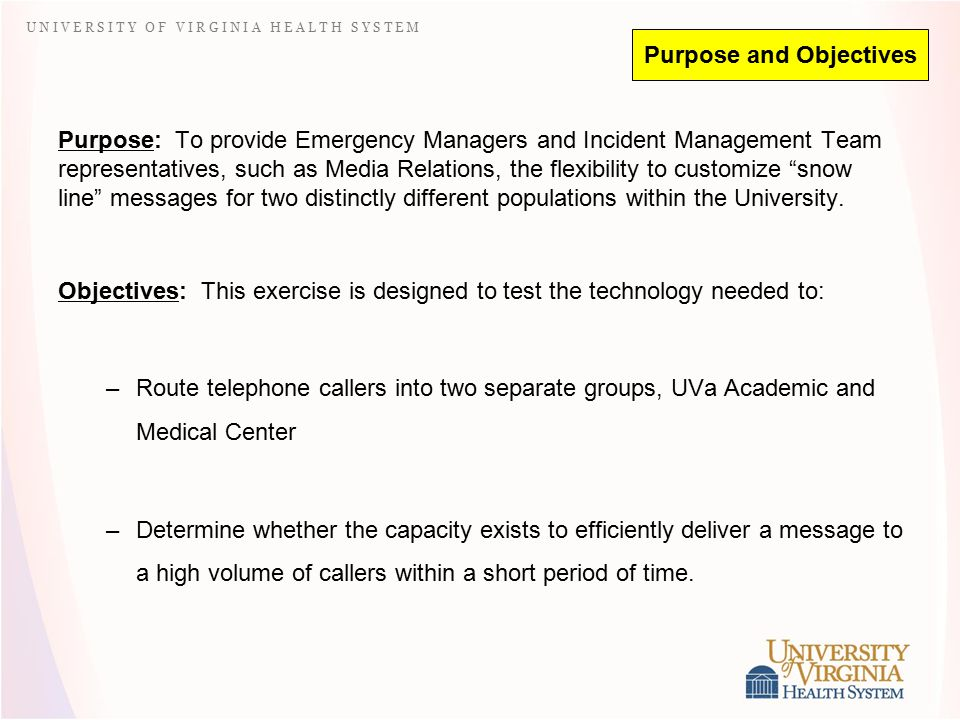 U N I V E R S I T Y O F V I R G I N I A H E A L T H S Y S T E M Purpose and Objectives Purpose: To provide Emergency Managers and Incident Management