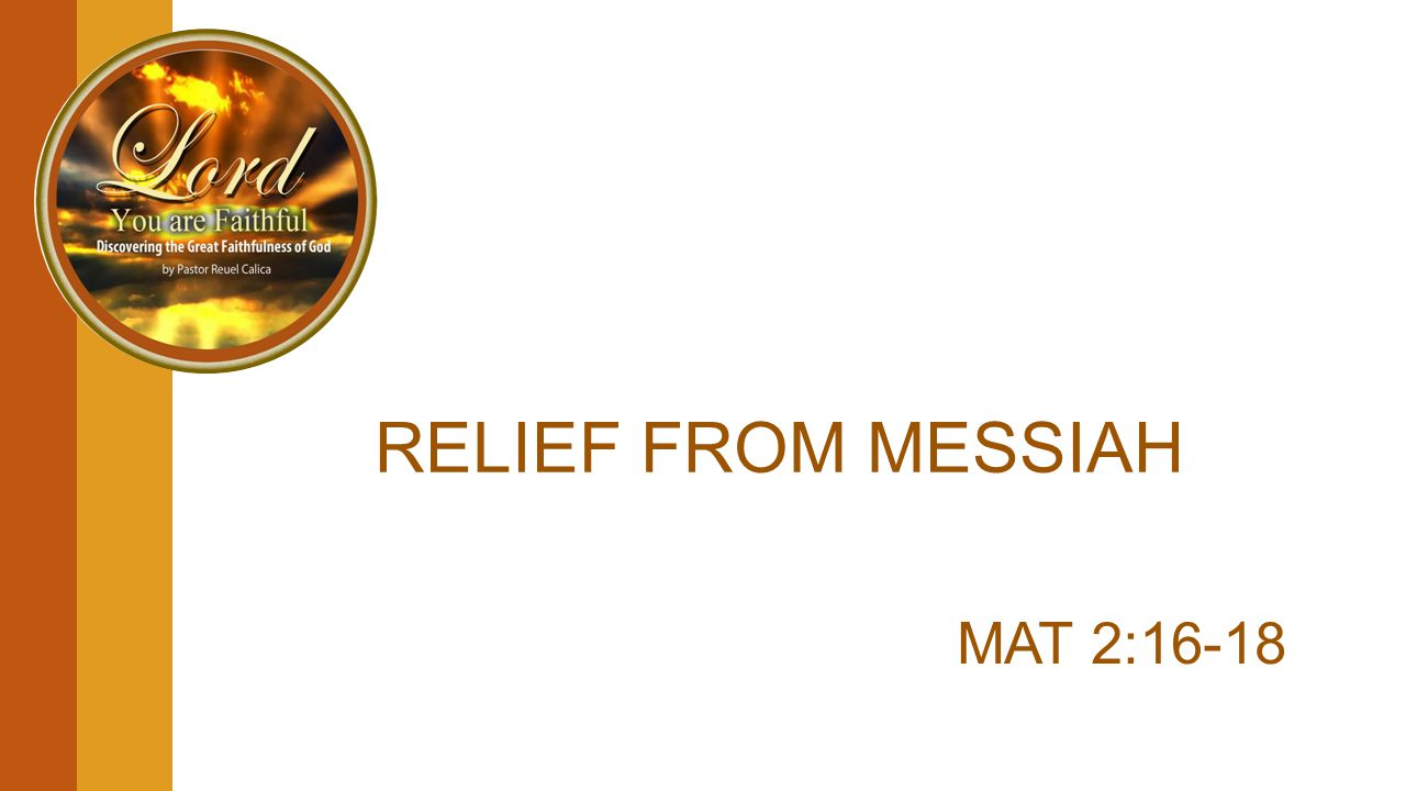 RELIEF FROM MESSIAH MAT 2:16-18