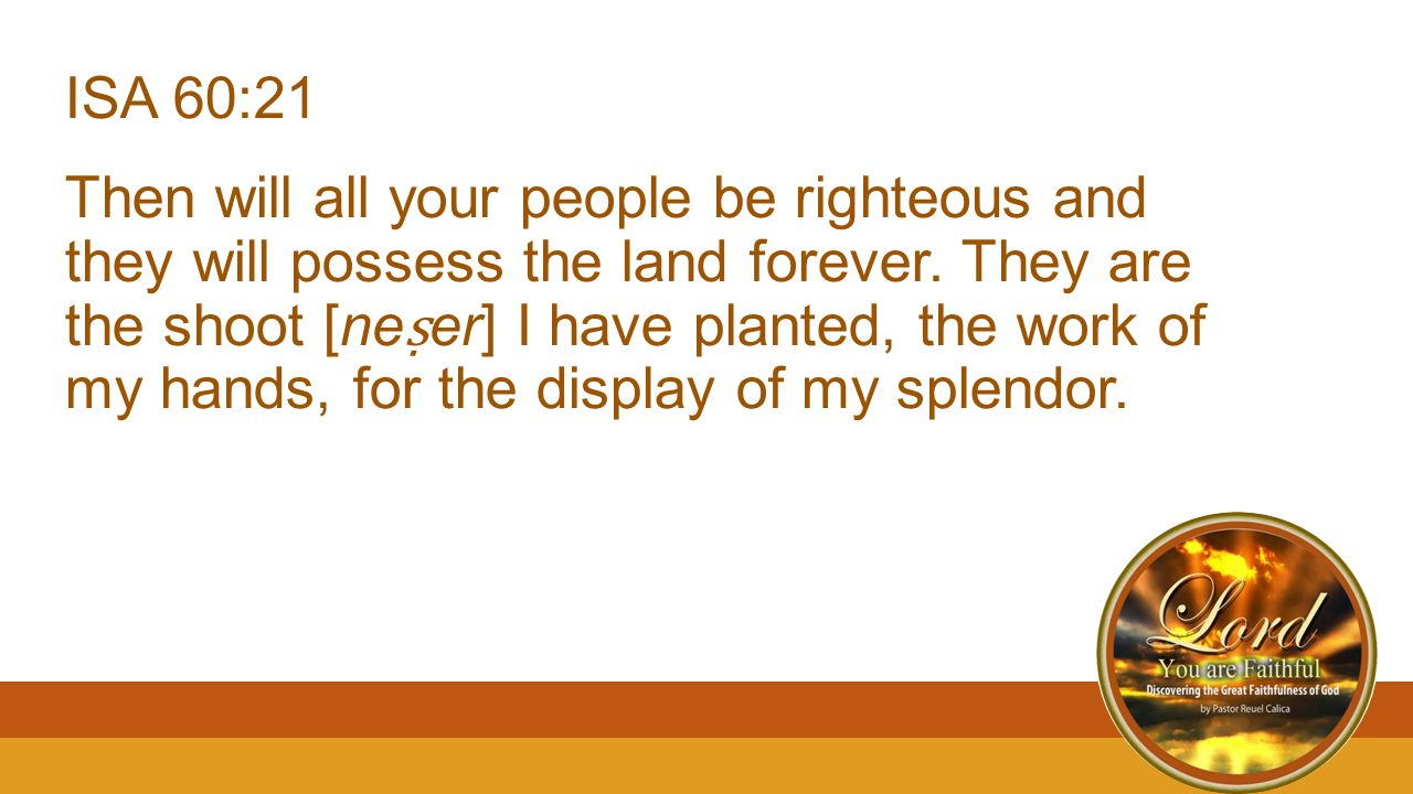 ISA 60:21 Then will all your people be righteous and they will possess the land forever.