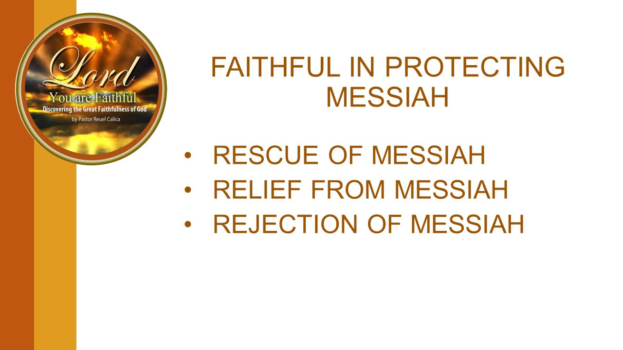 FAITHFUL IN PROTECTING MESSIAH RESCUE OF MESSIAH RELIEF FROM MESSIAH REJECTION OF MESSIAH