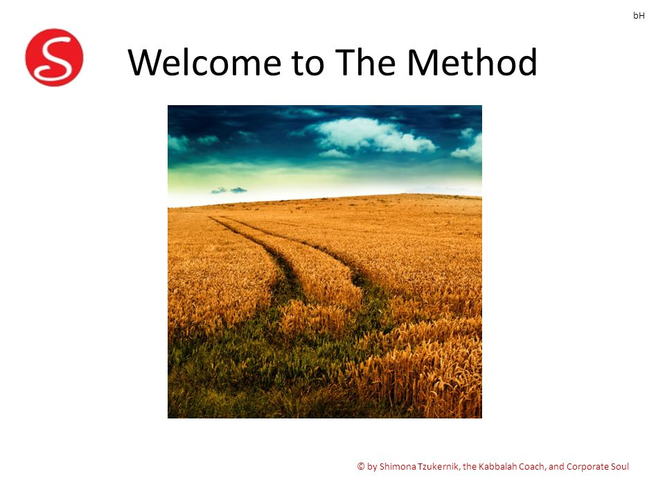 Welcome to The Method © by Shimona Tzukernik, the Kabbalah Coach, and Corporate Soul bH