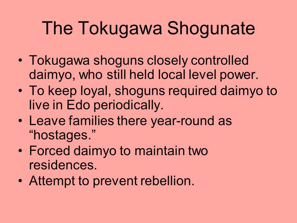 The Tokugawa Shogunate Tokugawa shoguns closely controlled daimyo, who still held local level power. To keep loyal, shoguns required daimyo to live in