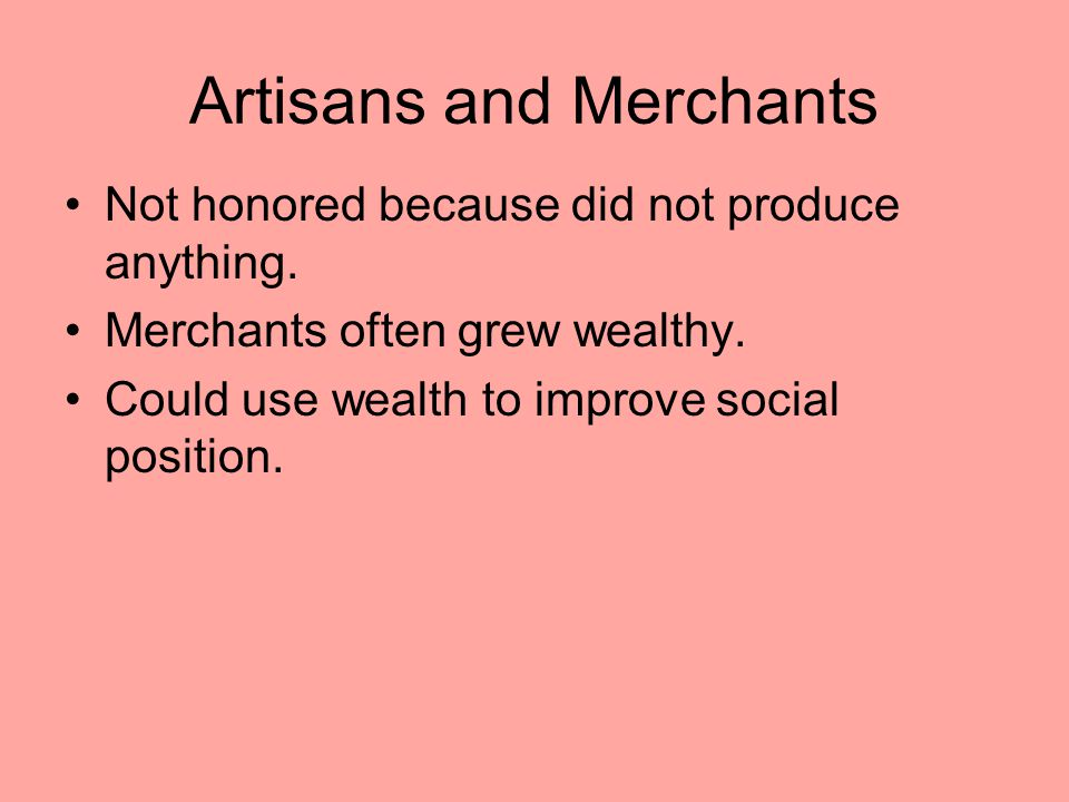 Artisans and Merchants Not honored because did not produce anything.