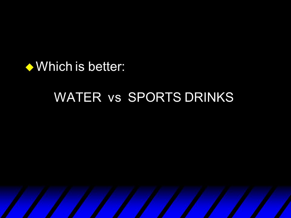 u Which is better: WATER vs SPORTS DRINKS