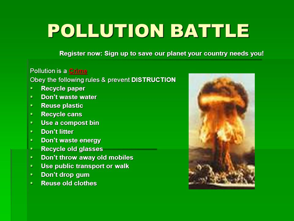 POLLUTION BATTLE Register now: Sign up to save our planet your country needs you.