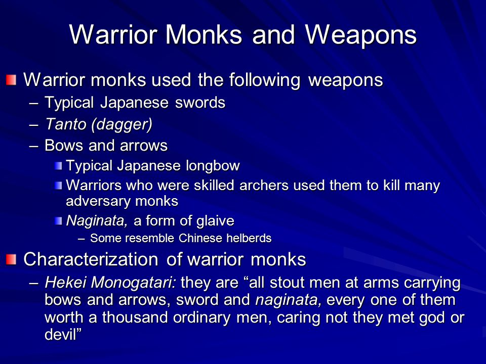 Warrior Monks and Weapons Warrior monks used the following weapons –Typical Japanese swords –Tanto (dagger) –Bows and arrows Typical Japanese longbow
