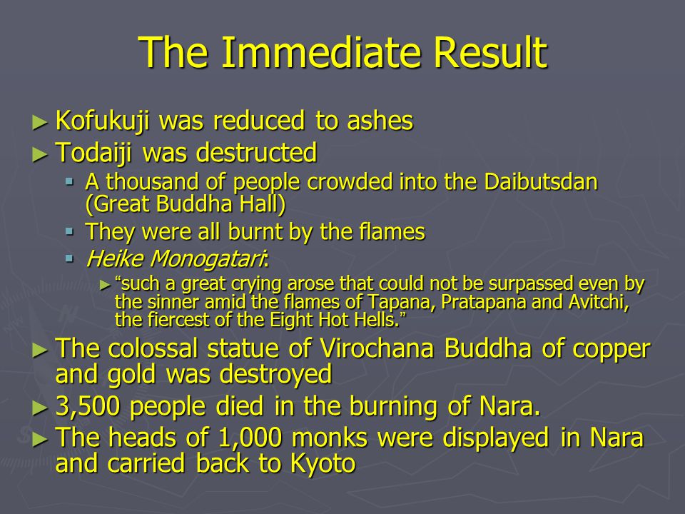 The Immediate Result ► Kofukuji was reduced to ashes ► Todaiji was destructed  A thousand of people crowded into the Daibutsdan (Great Buddha Hall) 