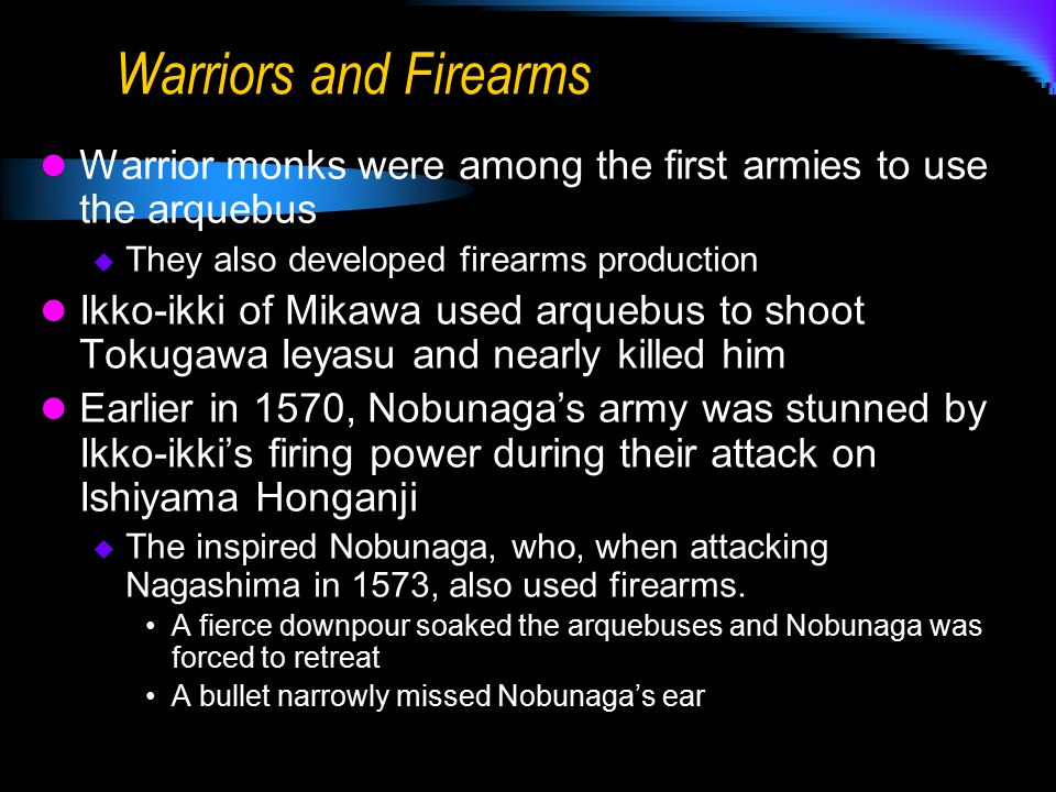 Warriors and Firearms Warrior monks were among the first armies to use the arquebus  They also developed firearms production Ikko-ikki of Mikawa used