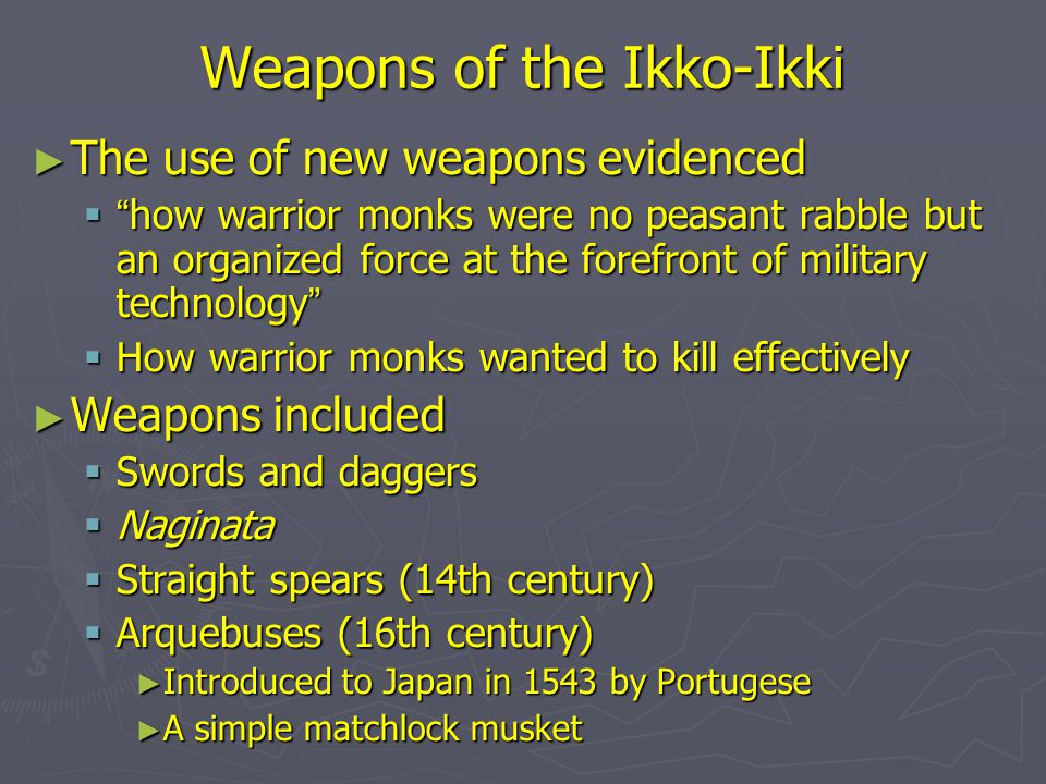 "Weapons of the Ikko-Ikki ► The use of new weapons evidenced  "" how warrior monks were no peasant rabble but an organized force at the forefront of mi"