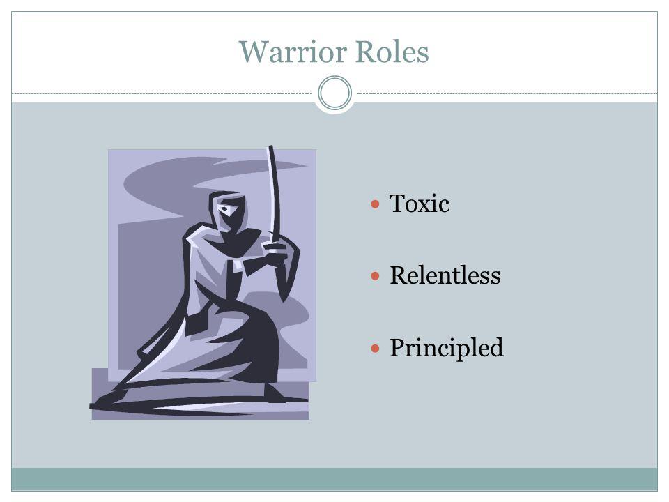 Warrior Roles Toxic Relentless Principled