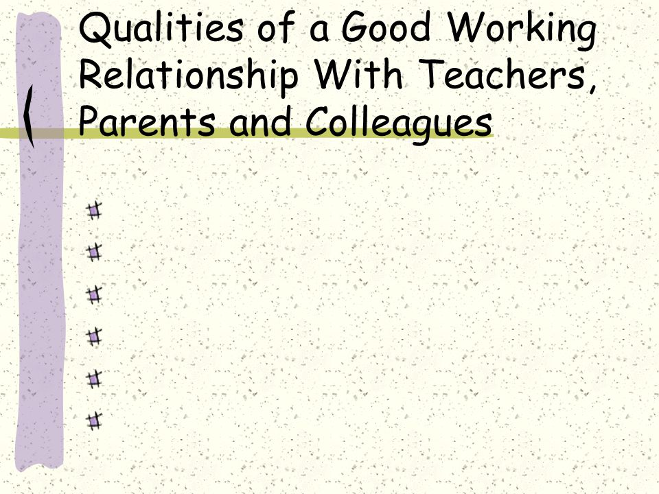 Qualities of a Good Working Relationship With Teachers, Parents and Colleagues