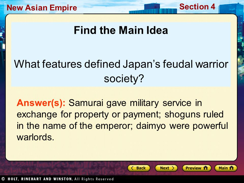 Section 4 New Asian Empire Find the Main Idea What features defined Japan's feudal warrior society? Answer(s): Samurai gave military service in exchan