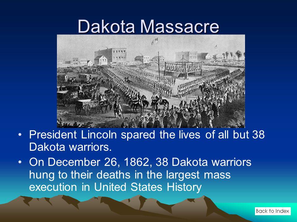 Dakota Massacre President Lincoln spared the lives of all but 38 Dakota warriors.