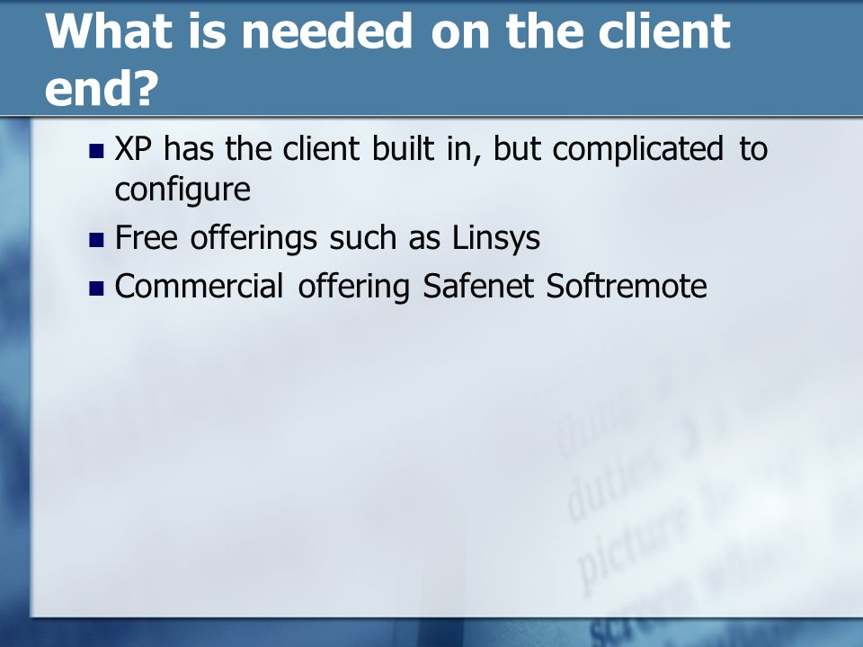What is needed on the client end.