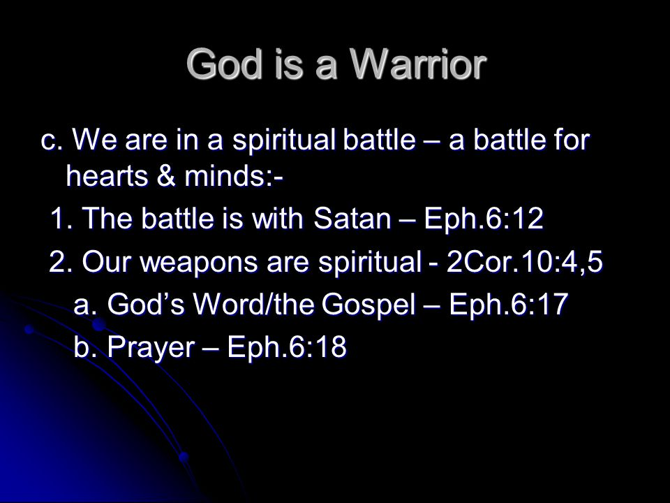 God is a Warrior c. We are in a spiritual battle – a battle for hearts & minds:- 1.