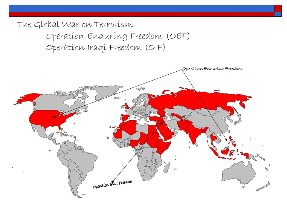 The Global War on Terrorism Operation Enduring Freedom (OEF) Operation Iraqi Freedom (OIF) Operation Enduring Freedom