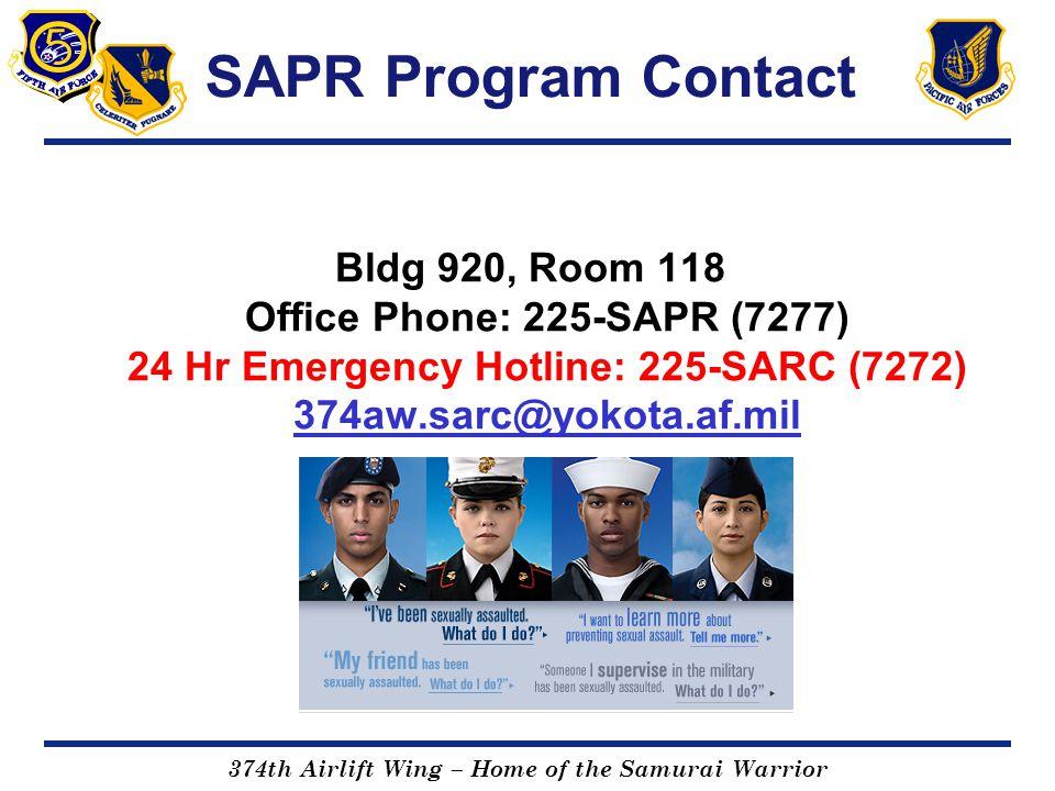 374th Airlift Wing – Home of the Samurai Warrior SAPR Program Contact Bldg 920, Room 118 Office Phone: 225-SAPR (7277) 24 Hr Emergency Hotline: 225-SA