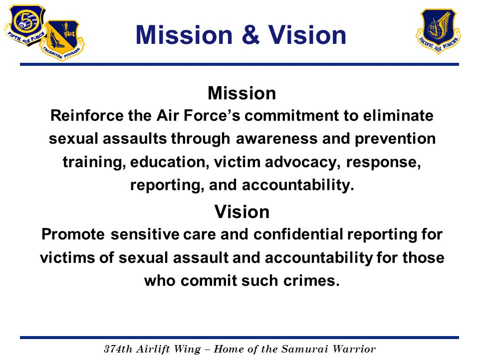 374th Airlift Wing – Home of the Samurai Warrior Mission & Vision Mission Reinforce the Air Force's commitment to eliminate sexual assaults through aw