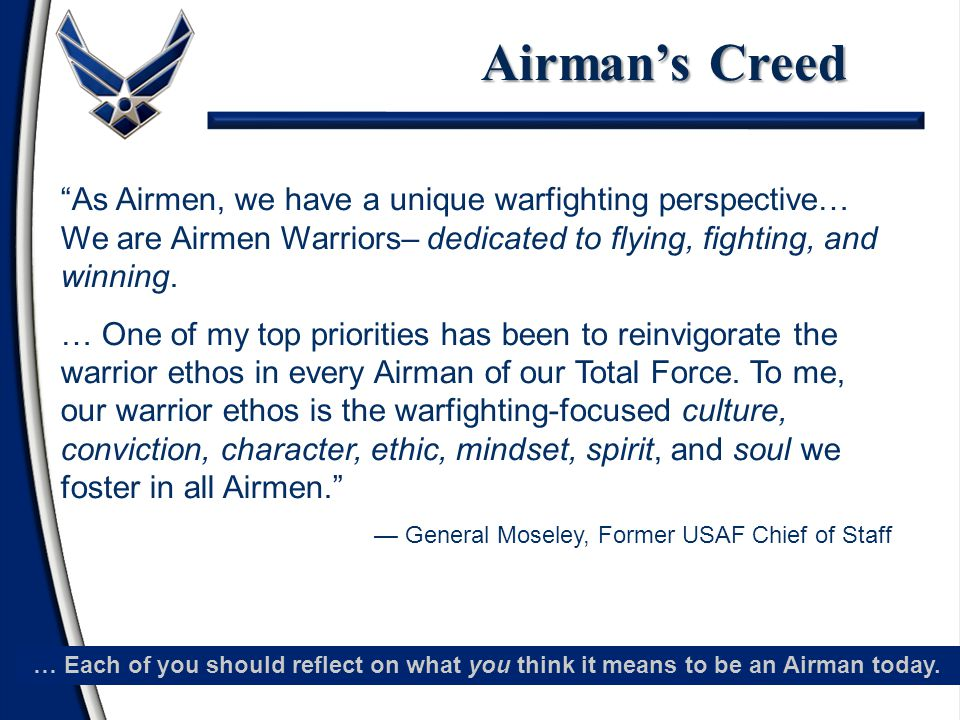 "Airman's Creed … Each of you should reflect on what you think it means to be an Airman today. ""As Airmen, we have a unique warfighting perspective… We"