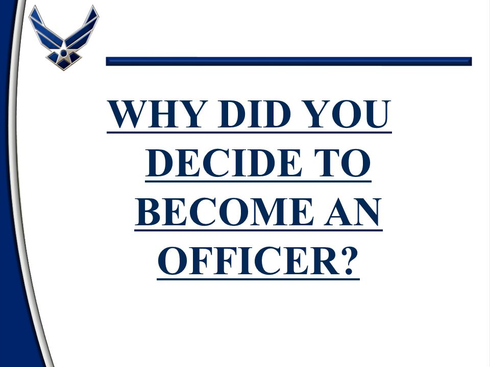 WHY DID YOU DECIDE TO BECOME AN OFFICER?