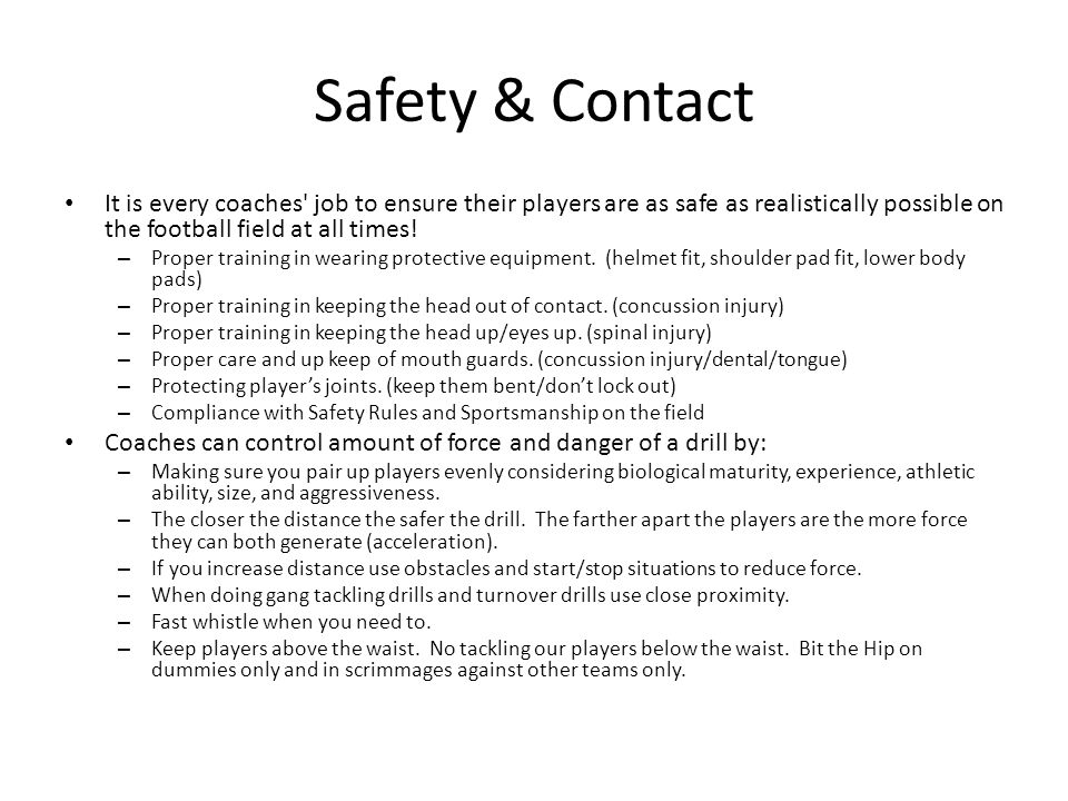 Safety & Contact It is every coaches job to ensure their players are as safe as realistically possible on the football field at all times.