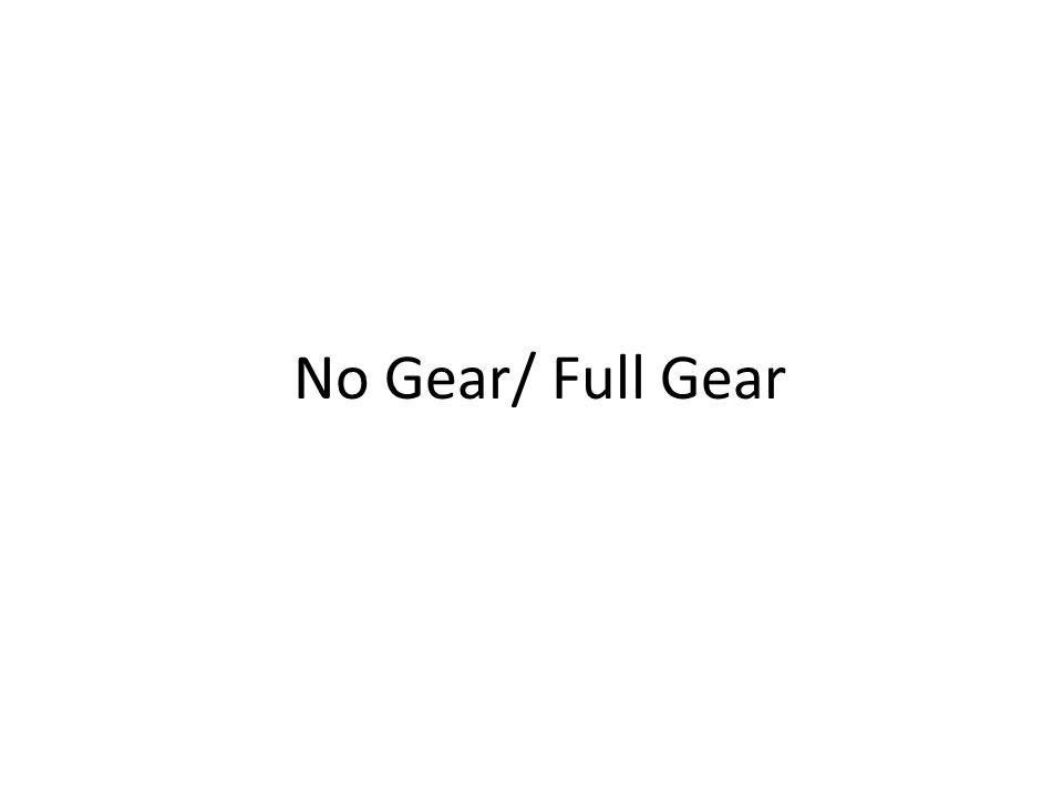 No Gear/ Full Gear