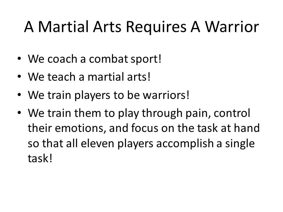 A Martial Arts Requires A Warrior We coach a combat sport.