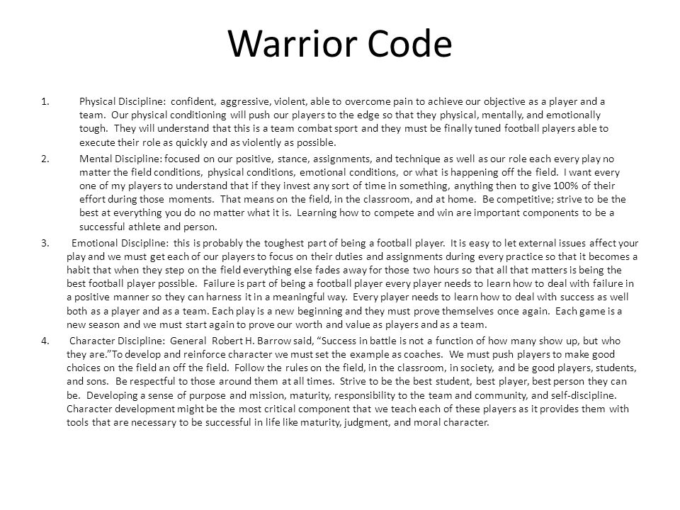 Warrior Code 1.Physical Discipline: confident, aggressive, violent, able to overcome pain to achieve our objective as a player and a team.