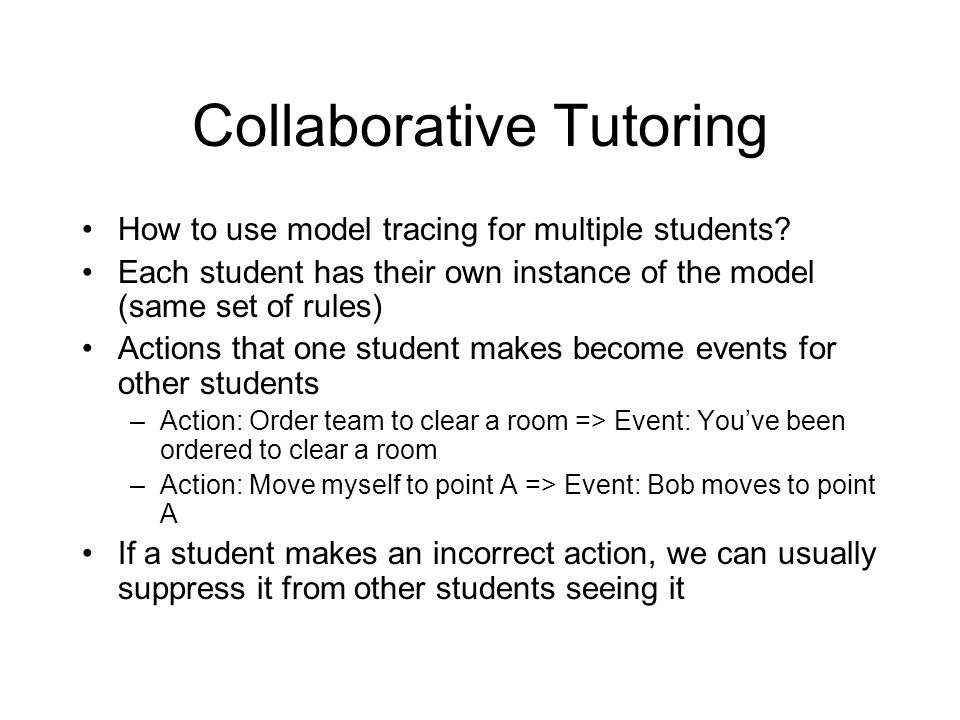 Collaborative Tutoring How to use model tracing for multiple students.
