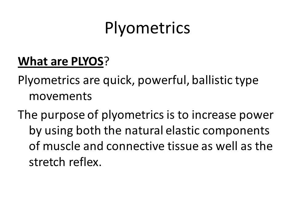 Plyometrics What are PLYOS.