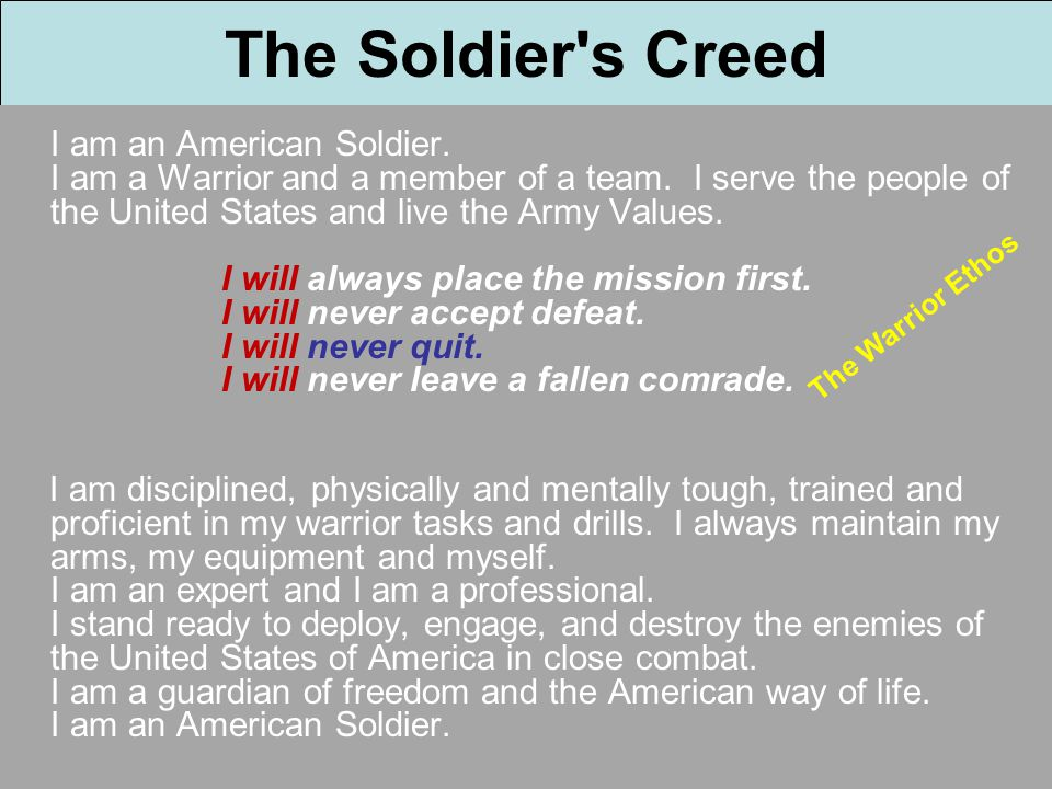 The Soldier's Creed I am an American Soldier. I am a Warrior and a member of a team. I serve the people of the United States and live the Army Values.
