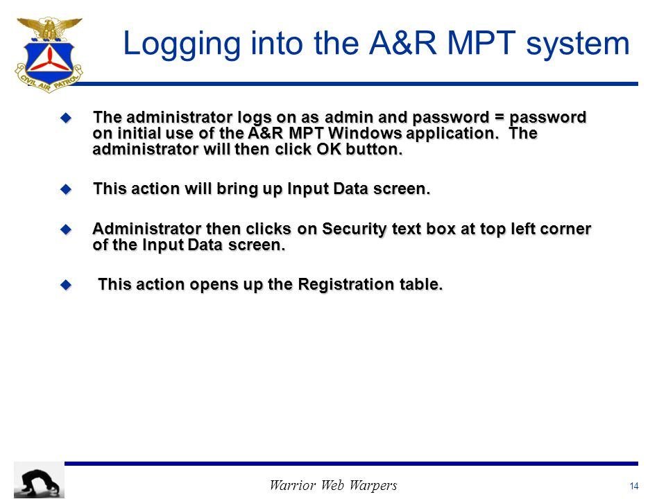 Warrior Web Warpers Logging into the A&R MPT system u The administrator logs on as admin and password = password on initial use of the A&R MPT Windows