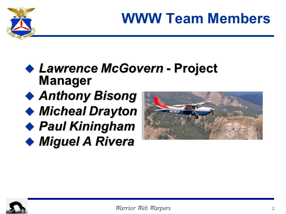 Warrior Web Warpers 2 WWW Team Members u Lawrence McGovern - Project Manager u Anthony Bisong u Micheal Drayton u Paul Kiningham u Miguel A Rivera