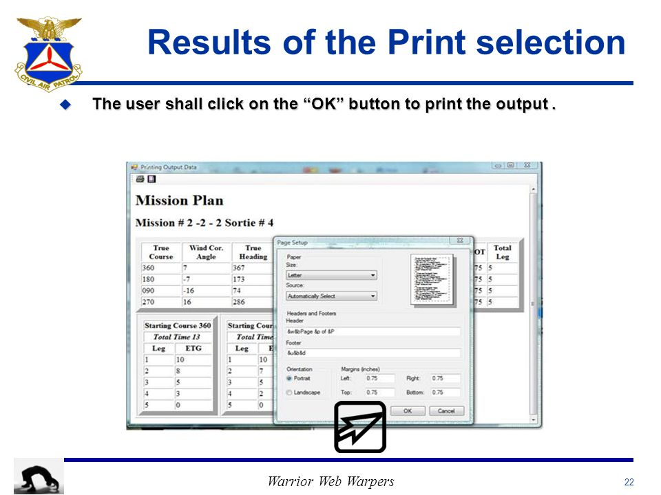 Warrior Web Warpers Results of the Print selection 22 u The user shall click on the OK button to print the output.