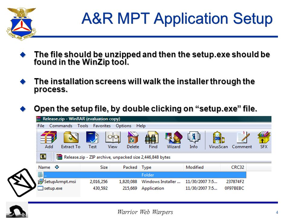 Warrior Web Warpers 4 A&R MPT Application Setup u The file should be unzipped and then the setup.exe should be found in the WinZip tool.