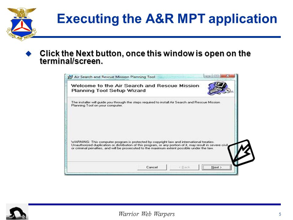 Warrior Web Warpers Executing the A&R MPT application u Click the Next button, once this window is open on the terminal/screen. 5