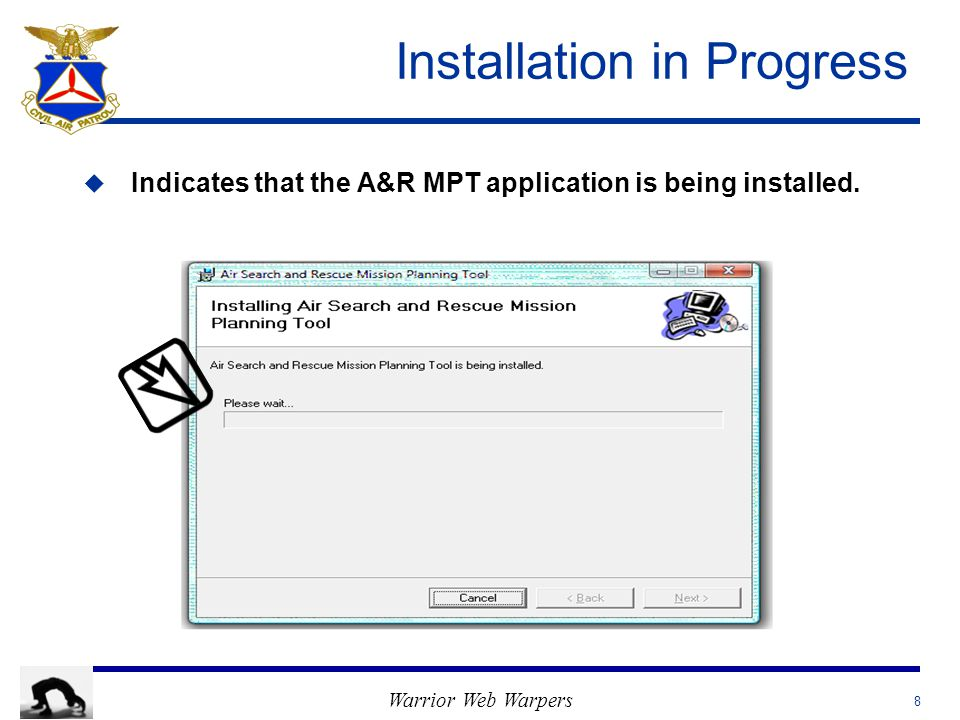 Warrior Web Warpers Installation in Progress u u Indicates that the A&R MPT application is being installed. 8